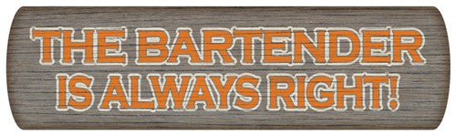 Bartender is Always Right Wood Sign