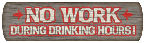 No Work During Drinking Hours! Wood Sign