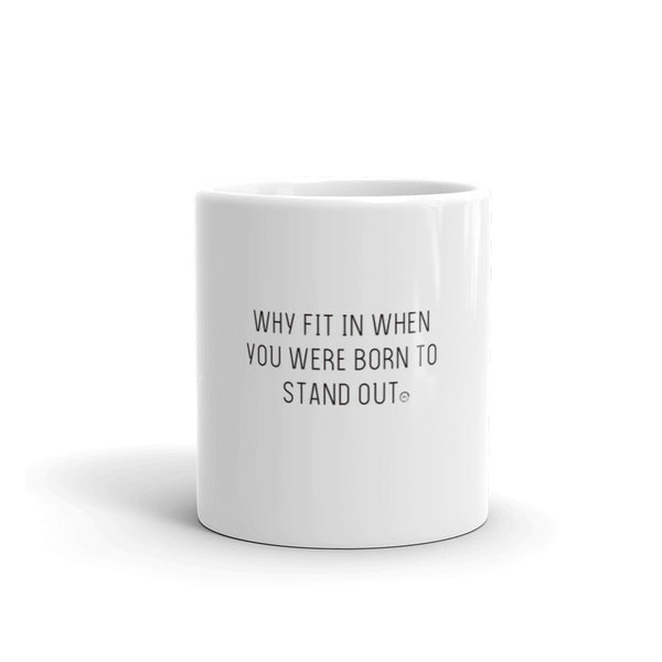 Why Fit In When You Are Made to Stand Out Mug