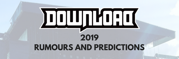 BIG potential HEADLINERS for Download 2019