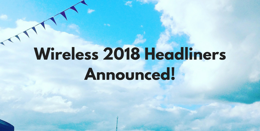 HUGE Wireless Festival 2018 Headliners Announced!