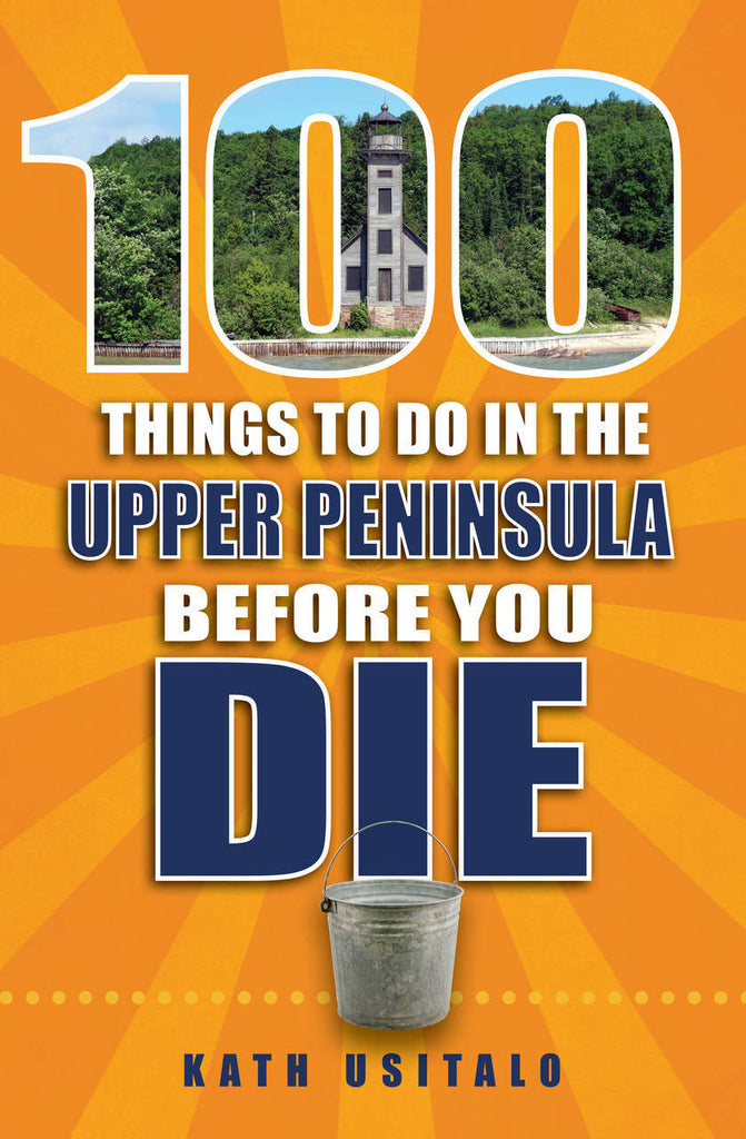 100 Things to Do in the Upper Peninsula Before You Die