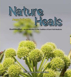 Nature Heals (guvhllárussan - an introduction to the tradition of sami folk medicine)