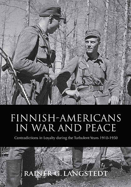 FINNISH-AMERICANS IN WAR AND PEACE Contradictions in Loyalty during the Turbulent Years 1910-1950