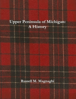 Upper Peninsula of Michigan: A History