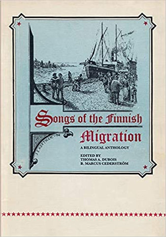 Songs of the Finnish Migration: A Bilingual Anthology (Languages and Folklore of Upper Midwest)