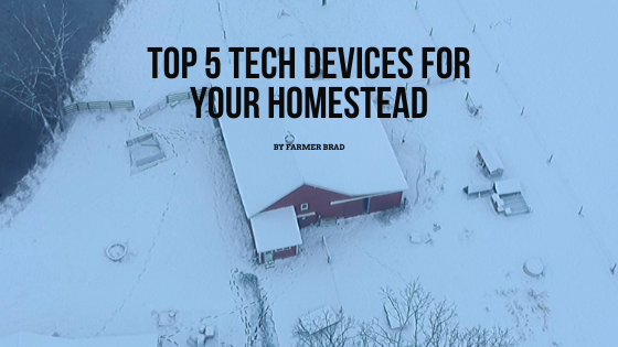 Top 5 Tech Devices for your Homestead