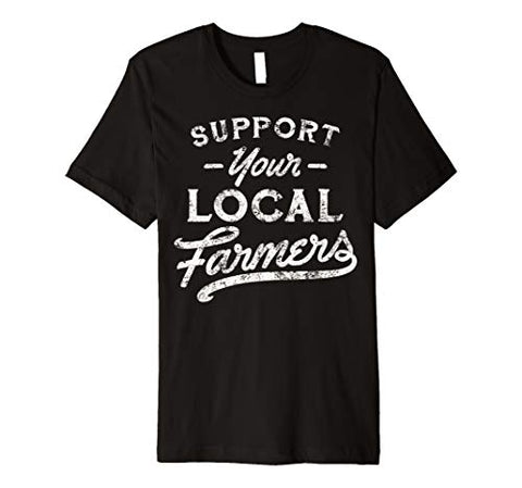 Support Your Local Farmers T-Shirt - Farmer Brad LLC
