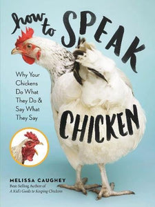 How to Speak Chicken: Why Your Chickens Do What They Do & Say What They Say - Farmer Brad LLC