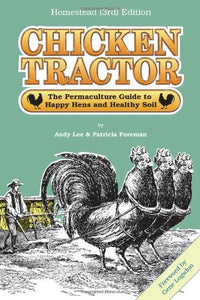 Chicken Tractor: The Permaculture Guide to Happy Hens and Healthy Soil, Homestead (3rd) Edition - Farmer Brad LLC