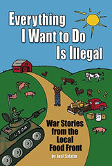 Everything I Want To Do Is Illegal: War Stories from the Local Food Front - Farmer Brad LLC