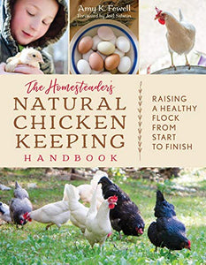 The Homesteader's Natural Chicken Keeping Handbook: Raising a Healthy Flock from Start to Finish by Amy K. Fewell - Farmer Brad LLC