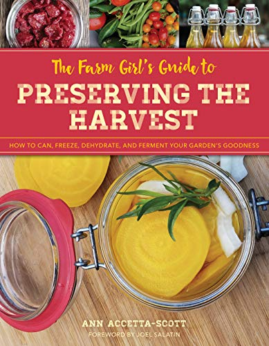 The Farm Girl's Guide to Preserving the Harvest: How to Can, Freeze, Dehydrate, and Ferment Your Garden's Goodness - Farmer Brad LLC