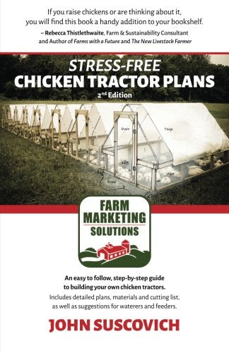 Stress-Free Chicken Tractor Plans: An Easy to Follow, Step-by-Step Guide to Building Your Own Chicken Tractors. - Farmer Brad LLC
