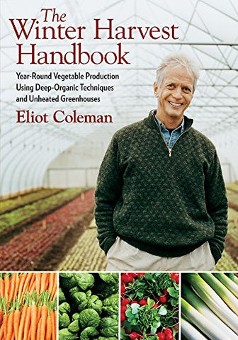 The Winter Harvest Handbook: Year Round Vegetable Production Using Deep-Organic Techniques and Unheated Greenhouses - Farmer Brad LLC