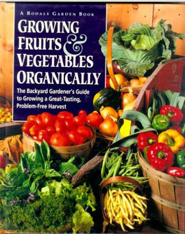 Growing Fruits & Vegetables Organically: The Complete Guide to a Great-Tasting, More Bountiful, Problem-Free Harvest - Farmer Brad LLC