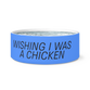 Wishing I was a Chicken Dog Bowl - Farmer Brad LLC