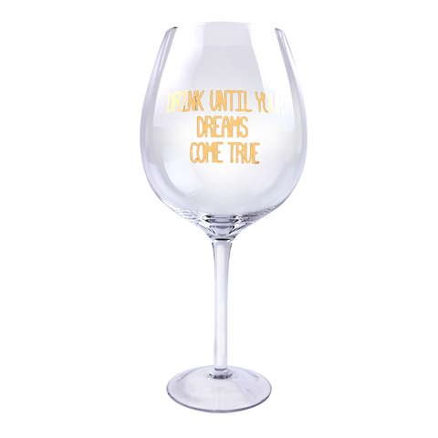 xl wine-ism wine glass with printed text drink until dreams come true
