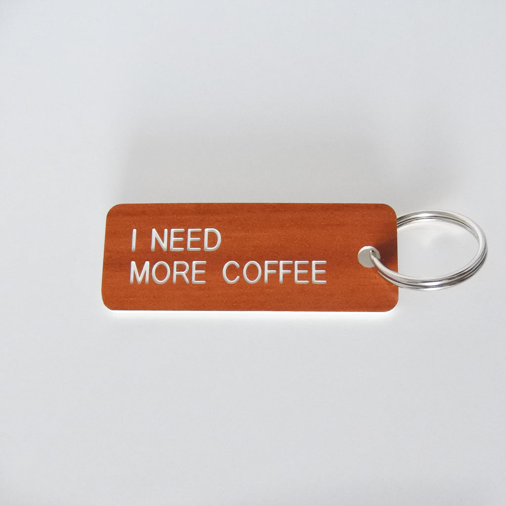 I Need More Coffee Keytag