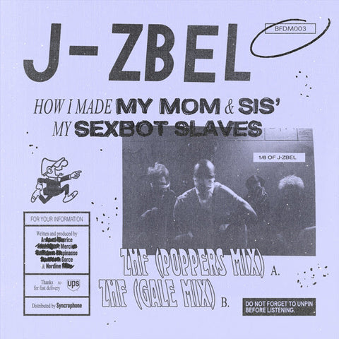 J-Zbel ‎– How I Made My Mom & Sis' My Sexbot Slaves 7""