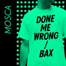 Mosca ‎– Done Me Wrong / Bax 12""