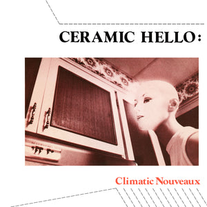 Ceramic Hello - Climatic Nouveau 7""
