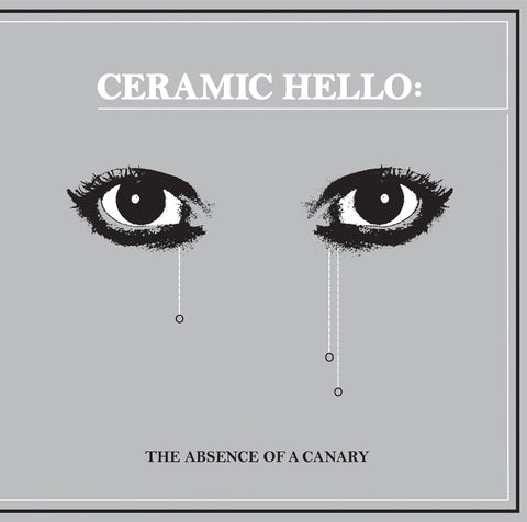 Ceramic Hello ‎– The Absence Of A Canary LP