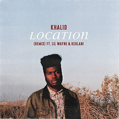 Location (Remix) [Explicit] - Khalid feat. Lil Wayne & Kehlani