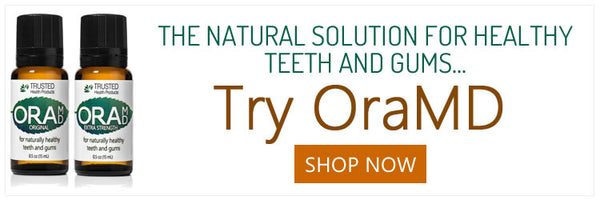 Try OraMD, the natural solution for healthy teeth and gums