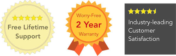 Free Lifetime Support, Worry-Free 2 Year Warranty, Industry-leading Customer Satisfaction