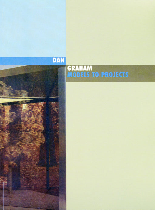Dan Graham: Models to Projects 1978 to 1995