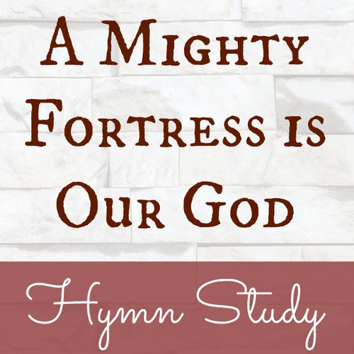 A Mighty Fortress is Our God Hymn Study