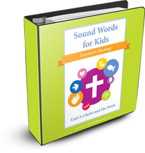 Christ and His Work (Sound Words for Kids: Lessons in Theology, Unit 5)