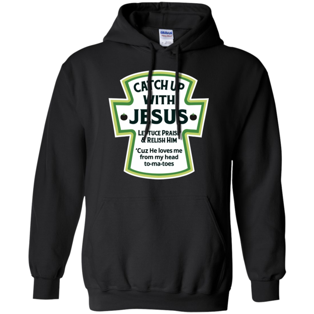 Catch Up With Jesus Christian T Shirt Pullover Hoodie 8 Oz Teeever Co