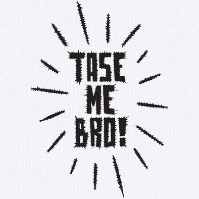 Tase Me Bro T-Shirt - Twisted Temple
