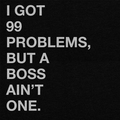 I got 99 problems - boss - T-Shirt - Twisted Temple