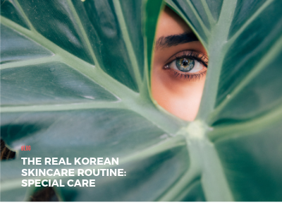 The Real Korean Skincare Routine: Special Care