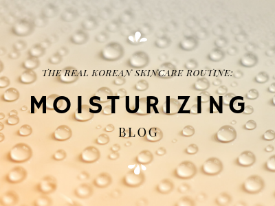 The real Korean Skincare Routine: Moisturizing
