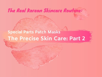 The Real Korean Skincare Routine: Special Parts Patch Masks, The Precise Skin Care: Part 2