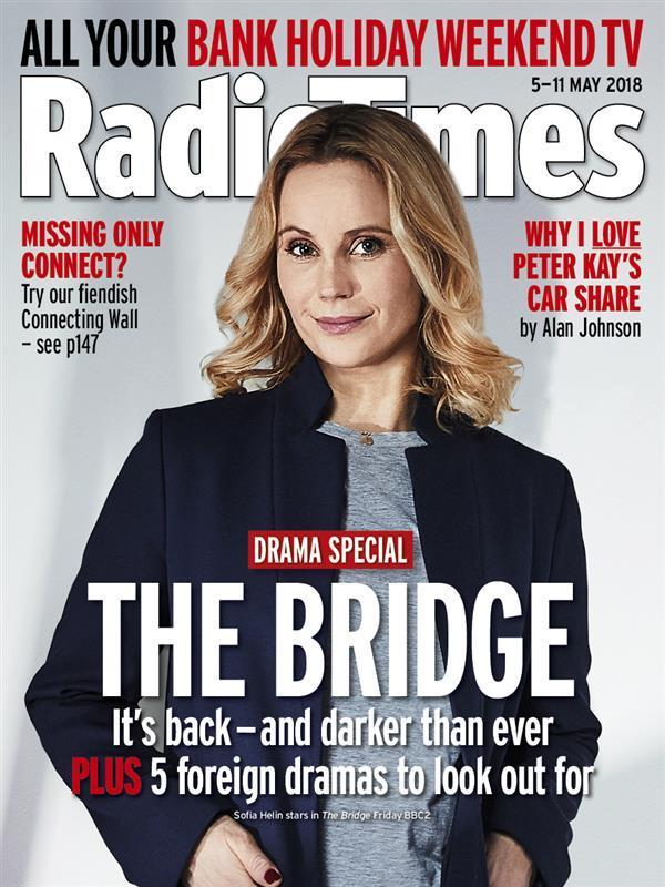 UK Radio Times May 5 2018: SOFIA HELIN The Bridge MARK STRONG Kenneth MacMillan