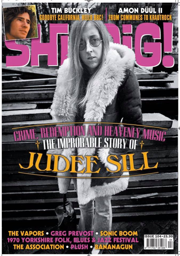 Shindig Magazine - Issue 104: JUDEE SILL Sonic Boom TIM BUCKLEY The Vapors