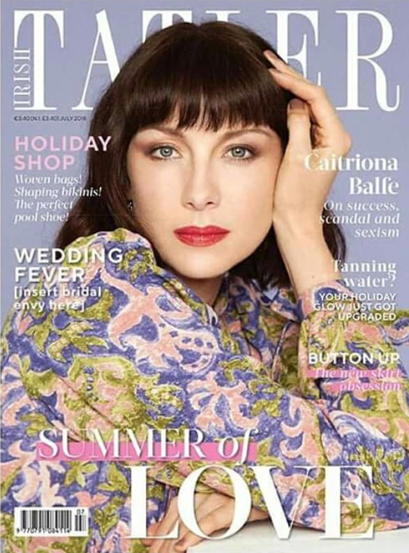 Irish Tatler Magazine July 2018: CAITRIONA BALFE OUTLANDER COVER STORY INTERVIEW