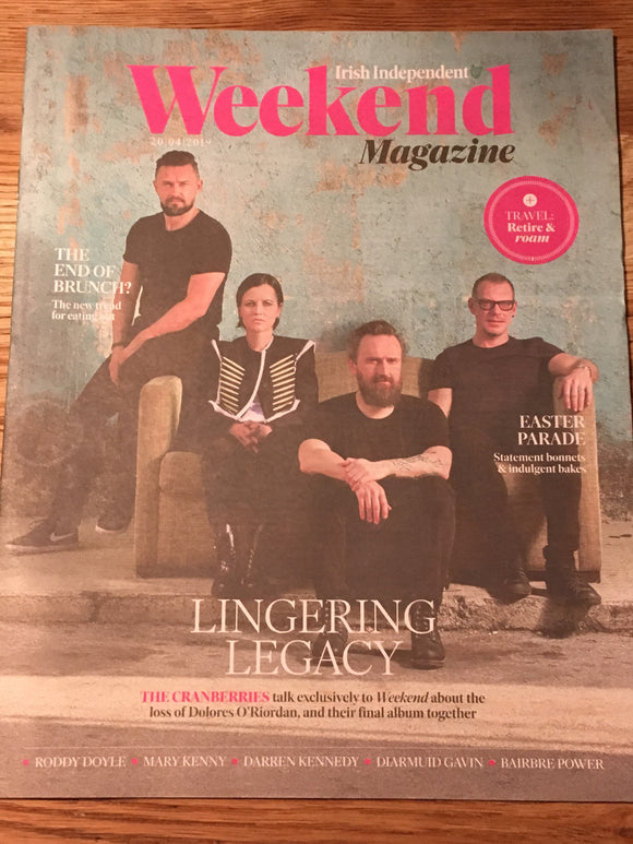 Irish Weekend Magazine 20 April 2019: THE CRANBERRIES - DOLORES O'RIORDAN