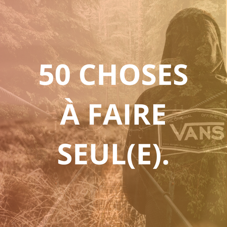 50 choses à faire seul-e 🙆‍♀️
