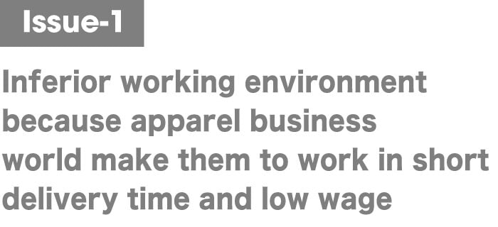 issue-1,Inferior working environment because apparel business world make them to work in short delivery time and low wage