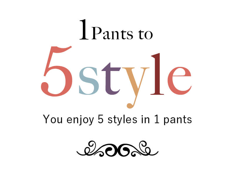 1Pants to 5 style / You enjoy 5 styles in 1 pants