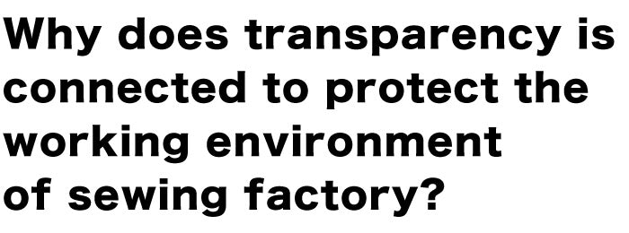 Why does transparency is connected to protect the working environment of sewing factory?