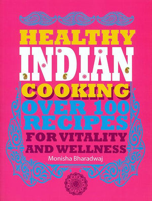"""Healthy Indian Cookery"" by Monisha Bharadwaj"