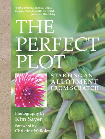 """The Perfect Plot - Starting an Allotment from Scratch"" by Kim Sayer"