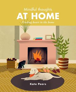 """Mindful Thoughts At Home - Finding Heart in the home"" by Kate Peers"